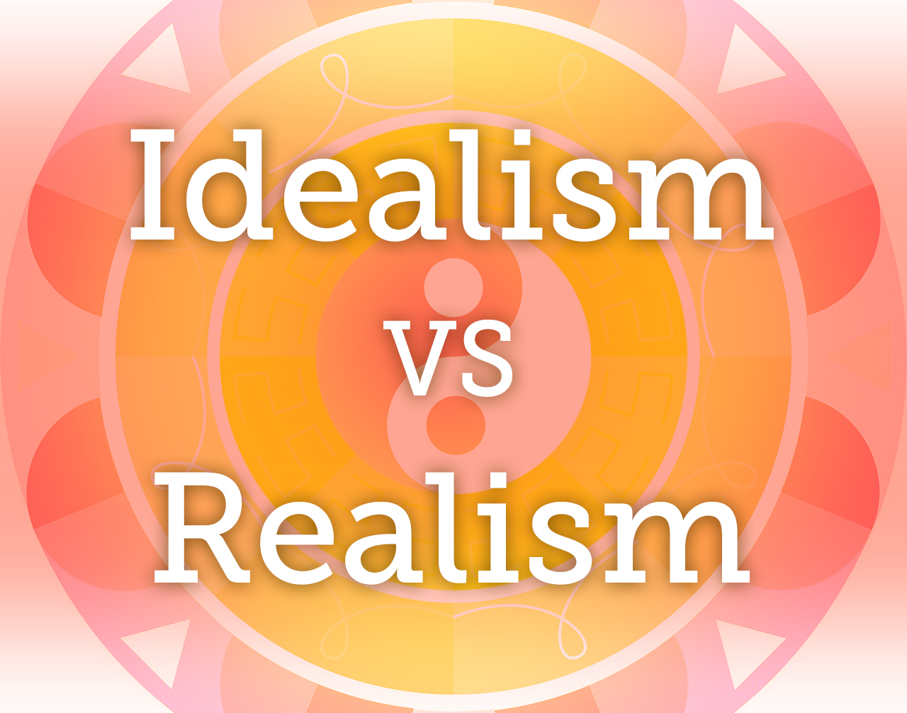 tempering idealism against realism