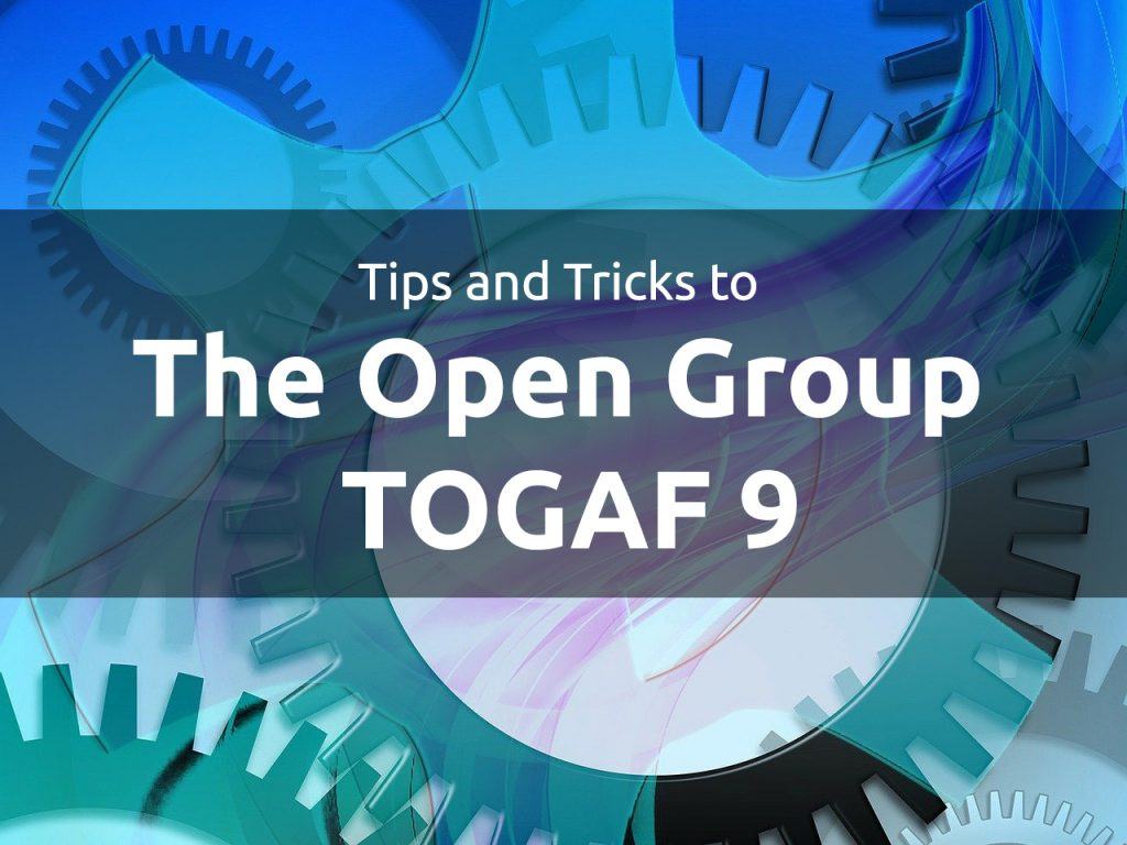 Tips and Tricks to Pass The Open Group TOGAF 9